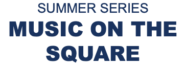SUMMER SERIES MUSIC ON THE SQUARE